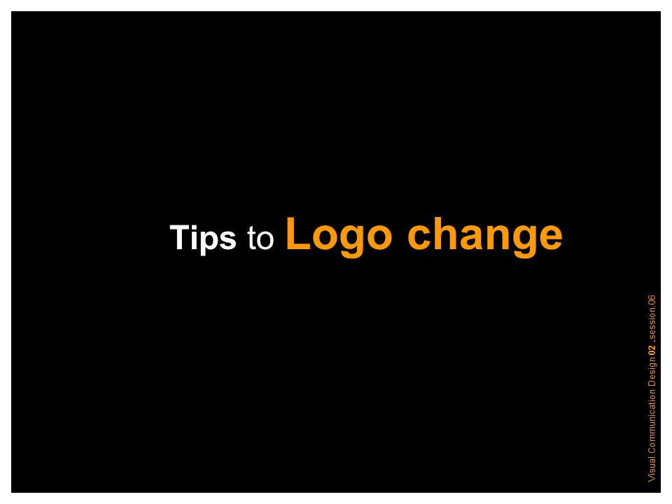 Visual Communication Design 02.session.06 Tips to Logo change