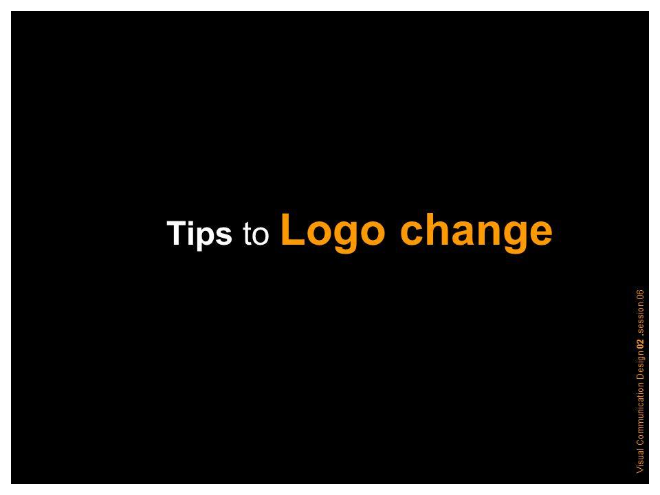 Visual Communication Design 02.session.06 Tips to Logo change
