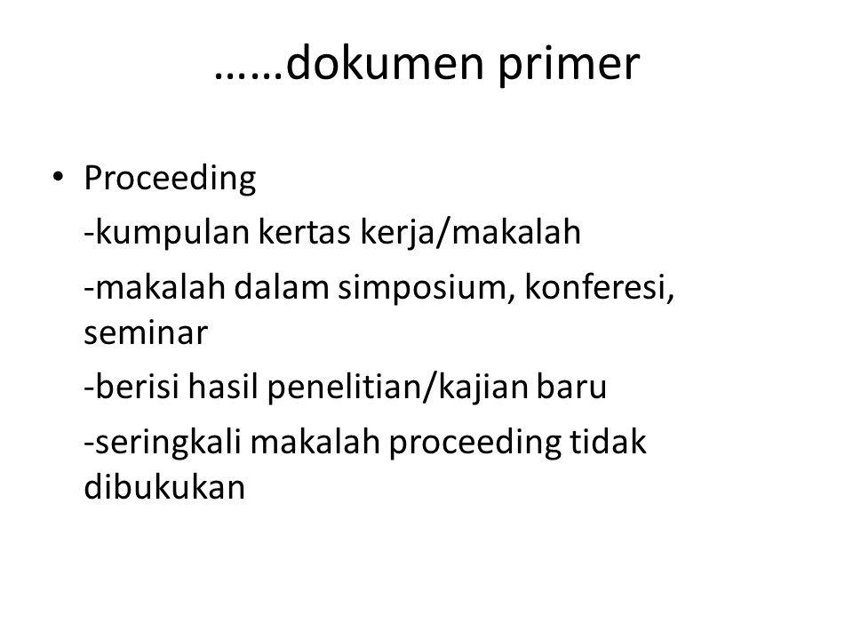 ……dokumen primer Proceeding -kumpulan kertas kerja/makalah -makalah dalam simposium, konferesi, seminar -berisi hasil penelitian/kajian baru -seringka
