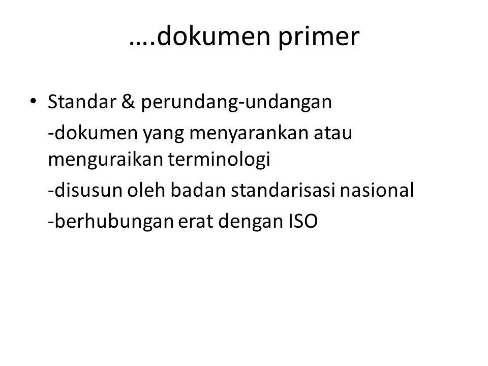 ….dokumen primer Standar & perundang-undangan -dokumen yang menyarankan atau menguraikan terminologi -disusun oleh badan standarisasi nasional -berhub