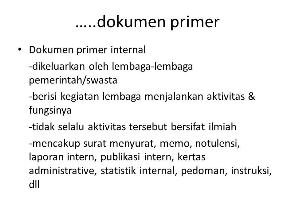 …..dokumen primer Dokumen primer internal -dikeluarkan oleh lembaga-lembaga pemerintah/swasta -berisi kegiatan lembaga menjalankan aktivitas & fungsin