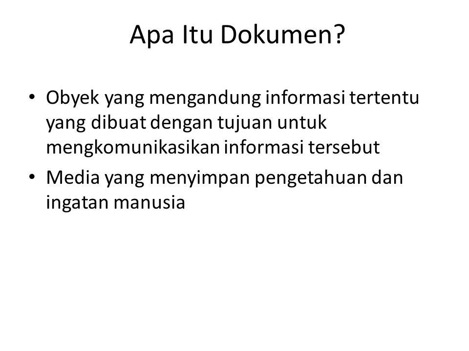 Apa Itu Dokumen? Obyek yang mengandung informasi tertentu yang dibuat dengan tujuan untuk mengkomunikasikan informasi tersebut Media yang menyimpan pe
