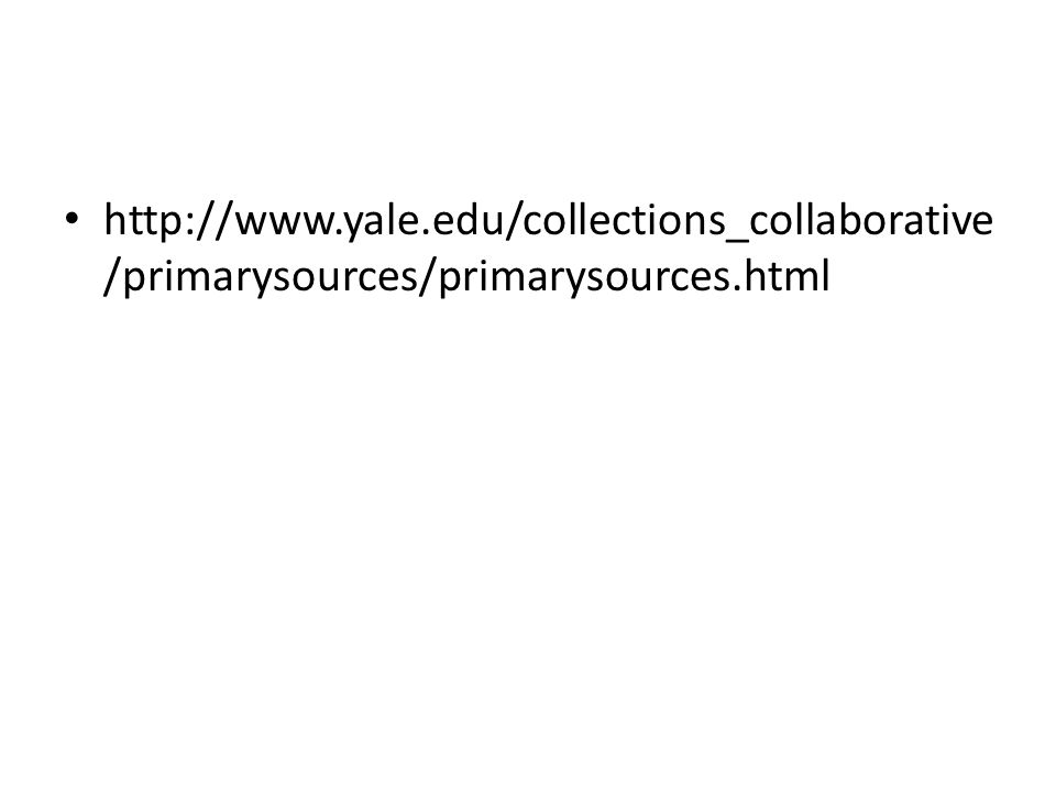 http://www.yale.edu/collections_collaborative /primarysources/primarysources.html