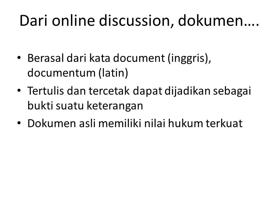 Dari online discussion, dokumen…. Berasal dari kata document (inggris), documentum (latin) Tertulis dan tercetak dapat dijadikan sebagai bukti suatu k