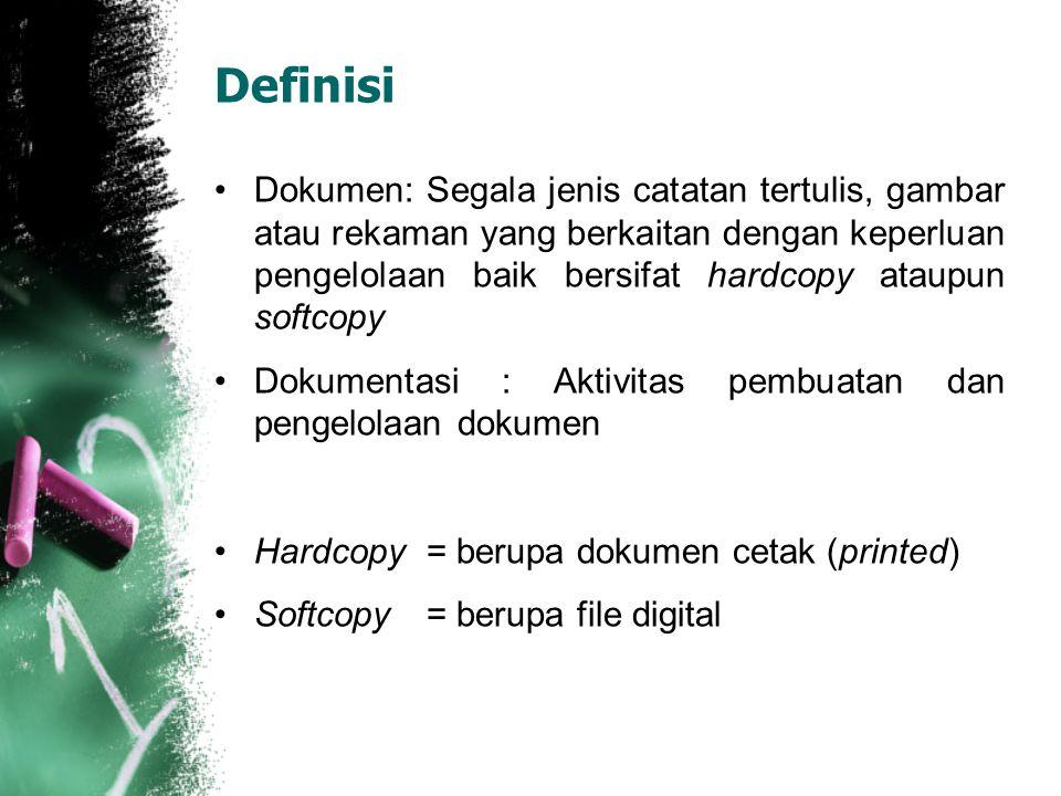 Definisi Dokumen: Segala jenis catatan tertulis, gambar atau rekaman yang berkaitan dengan keperluan pengelolaan baik bersifat hardcopy ataupun softcopy Dokumentasi : Aktivitas pembuatan dan pengelolaan dokumen Hardcopy= berupa dokumen cetak (printed) Softcopy= berupa file digital