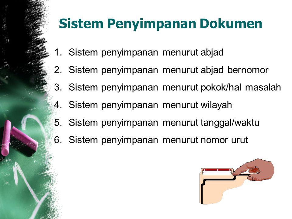 Sistem Penyimpanan Dokumen 1.Sistem penyimpanan menurut abjad 2.Sistem penyimpanan menurut abjad bernomor 3.Sistem penyimpanan menurut pokok/hal masalah 4.Sistem penyimpanan menurut wilayah 5.Sistem penyimpanan menurut tanggal/waktu 6.Sistem penyimpanan menurut nomor urut