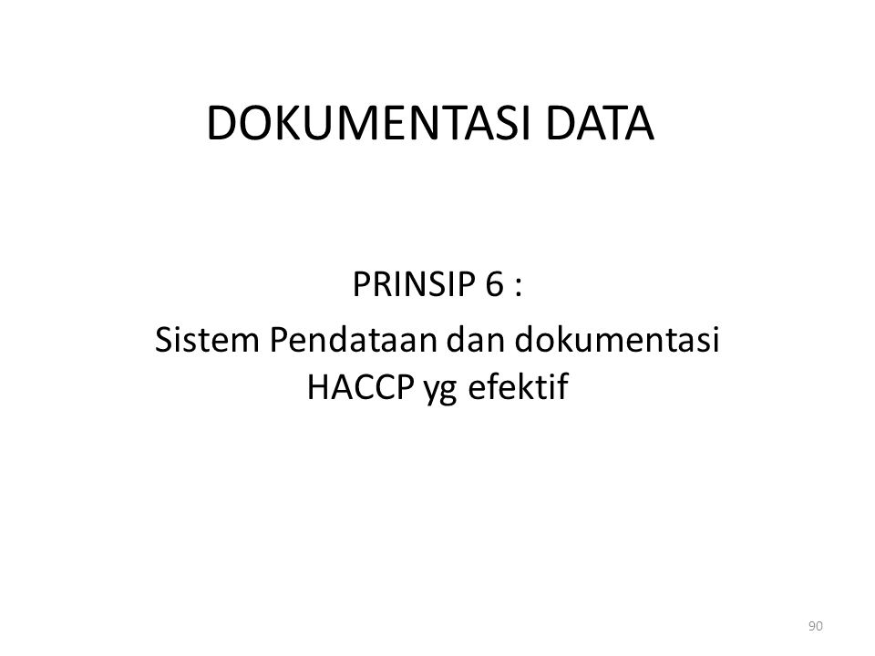 DOKUMENTASI DATA PRINSIP 6 : Sistem Pendataan dan dokumentasi HACCP yg efektif 90