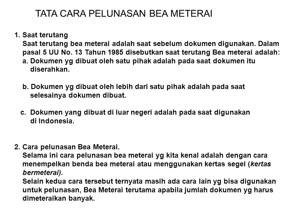 TATA CARA PELUNASAN BEA METERAI 1. Saat terutang Saat terutang bea meterai adalah saat sebelum dokumen digunakan. Dalam pasal 5 UU No. 13 Tahun 1985 d