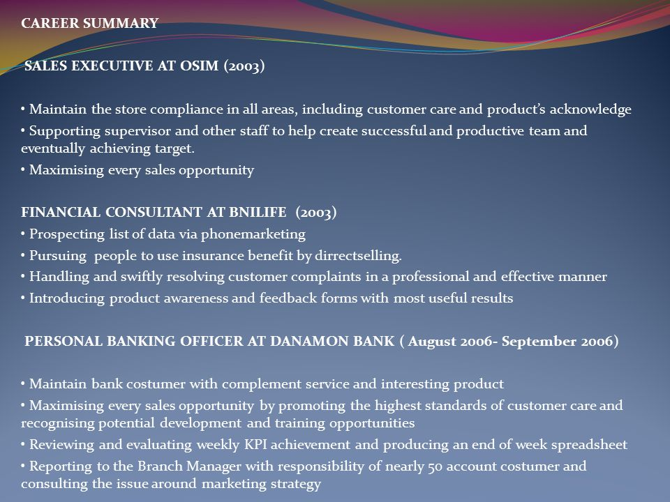 CAREER SUMMARY SALES EXECUTIVE AT OSIM (2003) Maintain the store compliance in all areas, including customer care and product's acknowledge Supporting