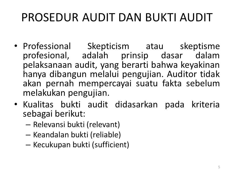 PROSEDUR AUDIT DAN BUKTI AUDIT Professional Skepticism atau skeptisme profesional, adalah prinsip dasar dalam pelaksanaan audit, yang berarti bahwa keyakinan hanya dibangun melalui pengujian.