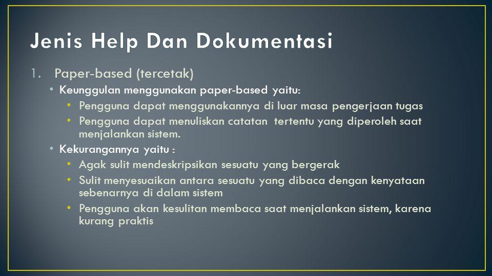 1.Paper-based (tercetak) Keunggulan menggunakan paper-based yaitu: Pengguna dapat menggunakannya di luar masa pengerjaan tugas Pengguna dapat menulisk