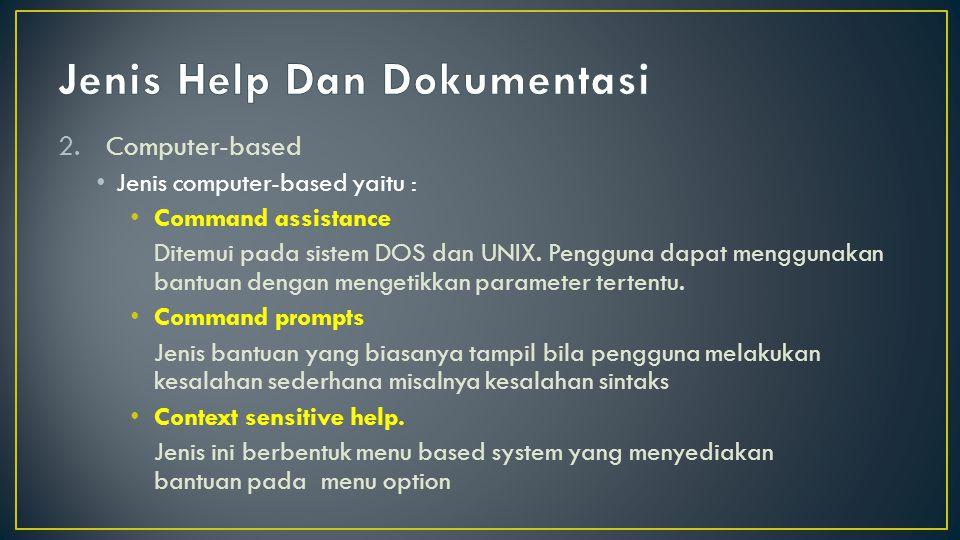 2.Computer-based Jenis computer-based yaitu : Command assistance Ditemui pada sistem DOS dan UNIX. Pengguna dapat menggunakan bantuan dengan mengetikk