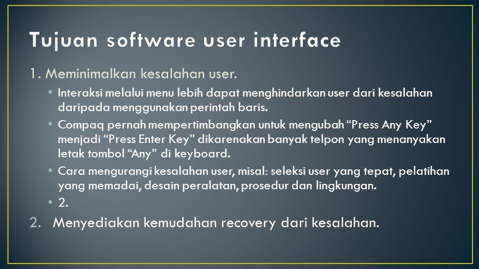 1. Meminimalkan kesalahan user. Interaksi melalui menu lebih dapat menghindarkan user dari kesalahan daripada menggunakan perintah baris. Compaq perna