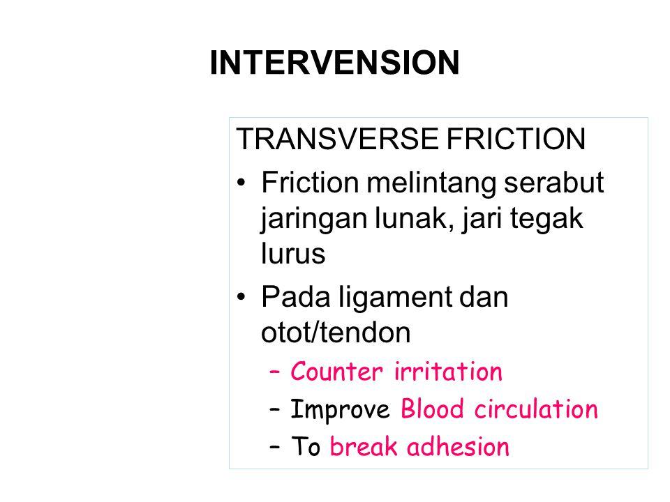 INTERVENSION TRANSVERSE FRICTION Friction melintang serabut jaringan lunak, jari tegak lurus Pada ligament dan otot/tendon –Counter irritation –Improv