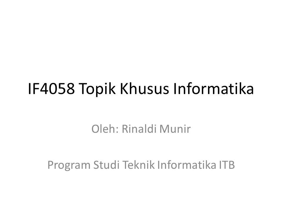 IF4058 Topik Khusus Informatika Oleh: Rinaldi Munir Program Studi Teknik Informatika ITB