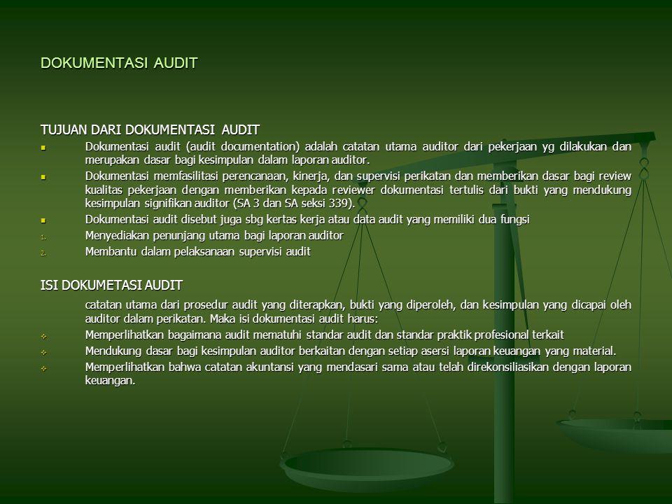 DOKUMENTASI AUDIT TUJUAN DARI DOKUMENTASI AUDIT Dokumentasi audit (audit documentation) adalah catatan utama auditor dari pekerjaan yg dilakukan dan merupakan dasar bagi kesimpulan dalam laporan auditor.