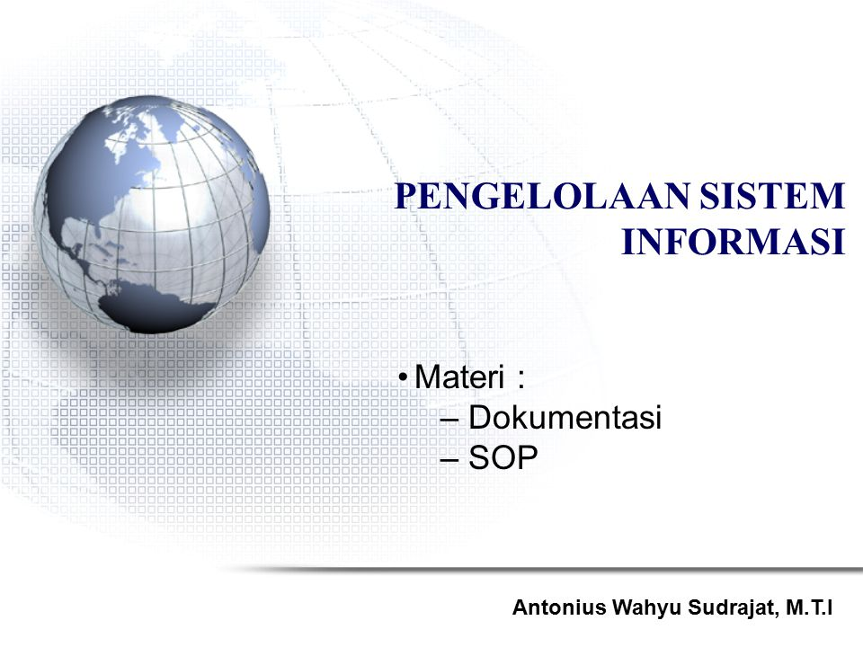 Pengelolaan Sistem Informasi Dokumentasi Data Dokumentasi data berisi definisi-definisi dari item-item data di dalam database yang digunakan oleh sistem informasi.