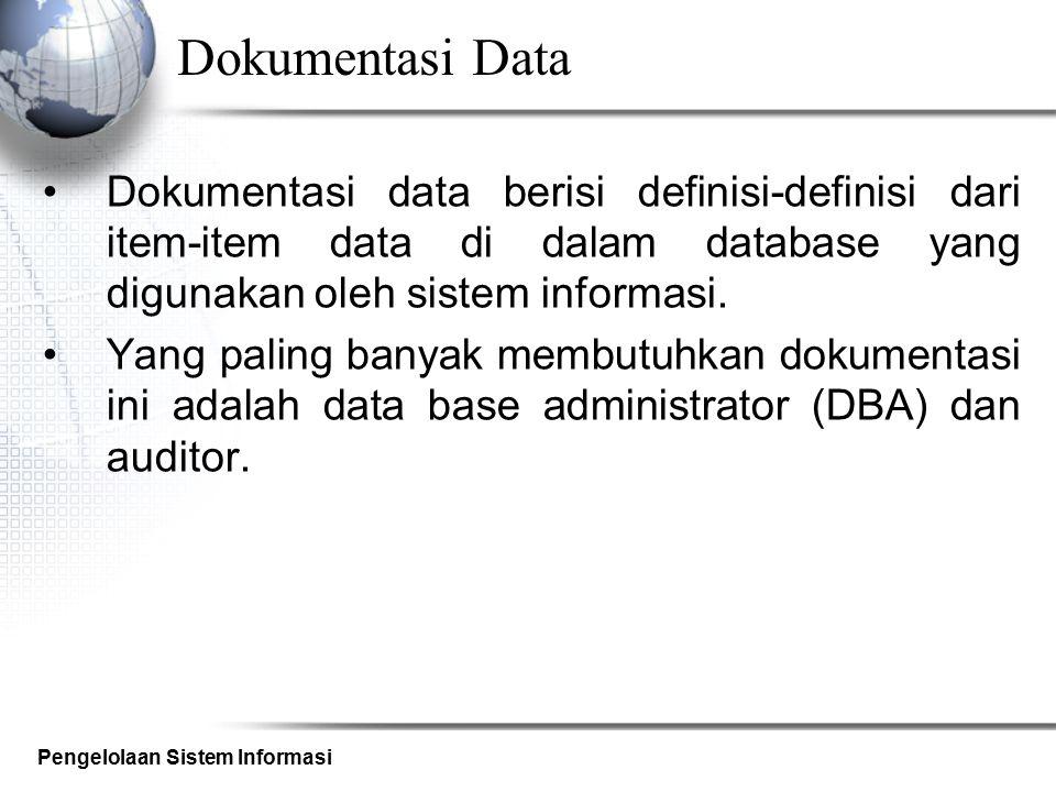 Pengelolaan Sistem Informasi Dokumentasi Data Dokumentasi data berisi definisi-definisi dari item-item data di dalam database yang digunakan oleh sist