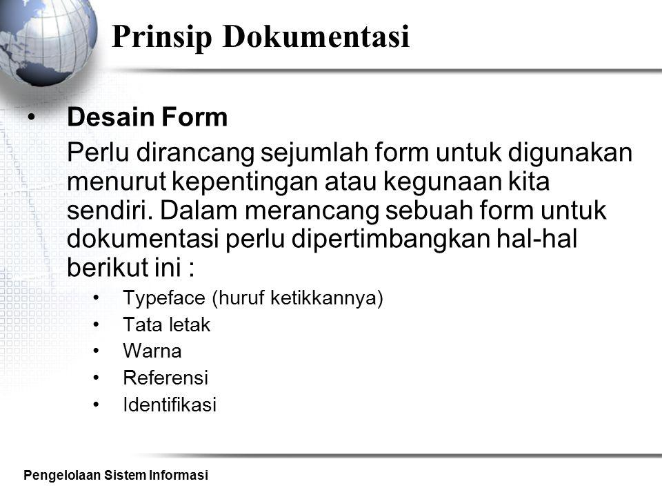 Pengelolaan Sistem Informasi Prinsip Dokumentasi Desain Form Perlu dirancang sejumlah form untuk digunakan menurut kepentingan atau kegunaan kita send