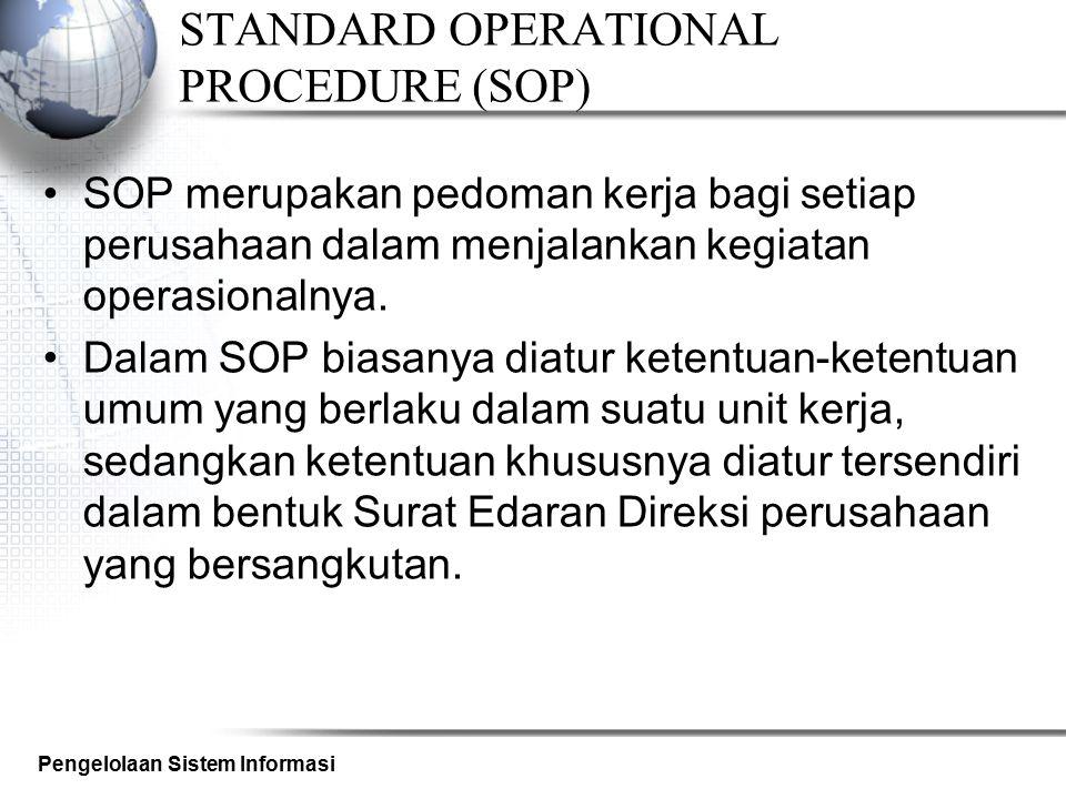 Pengelolaan Sistem Informasi STANDARD OPERATIONAL PROCEDURE (SOP) SOP merupakan pedoman kerja bagi setiap perusahaan dalam menjalankan kegiatan operas