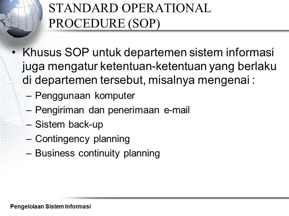 Pengelolaan Sistem Informasi STANDARD OPERATIONAL PROCEDURE (SOP) Khusus SOP untuk departemen sistem informasi juga mengatur ketentuan-ketentuan yang