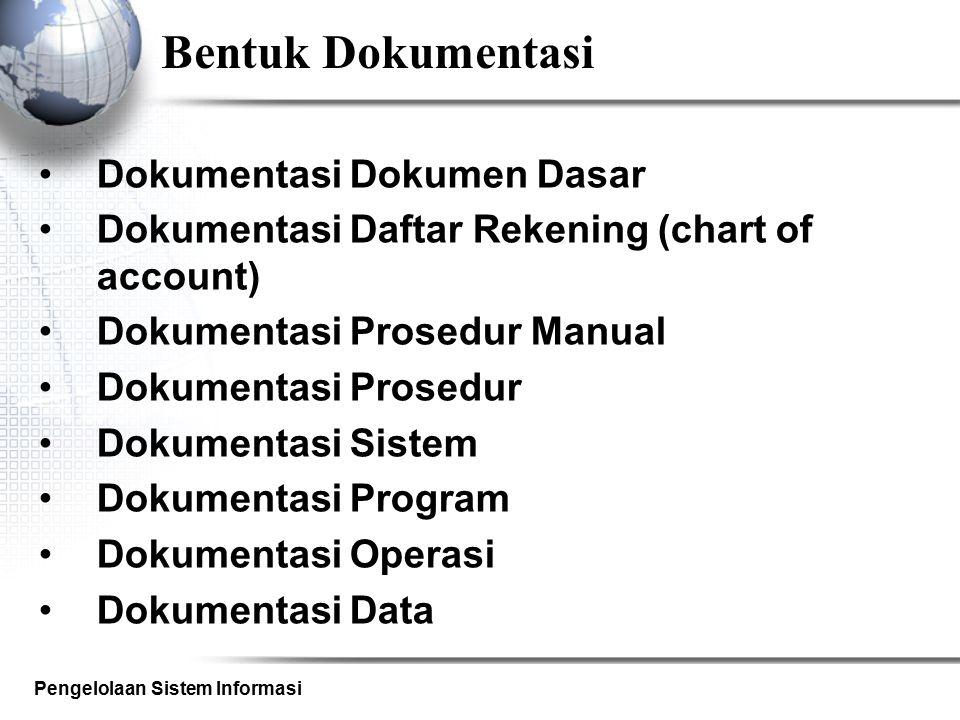 Pengelolaan Sistem Informasi Bentuk Dokumentasi Dokumentasi Dokumen Dasar Dokumentasi Daftar Rekening (chart of account) Dokumentasi Prosedur Manual D