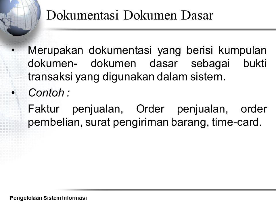 Pengelolaan Sistem Informasi Dokumentasi Dokumen Dasar Merupakan dokumentasi yang berisi kumpulan dokumen- dokumen dasar sebagai bukti transaksi yang