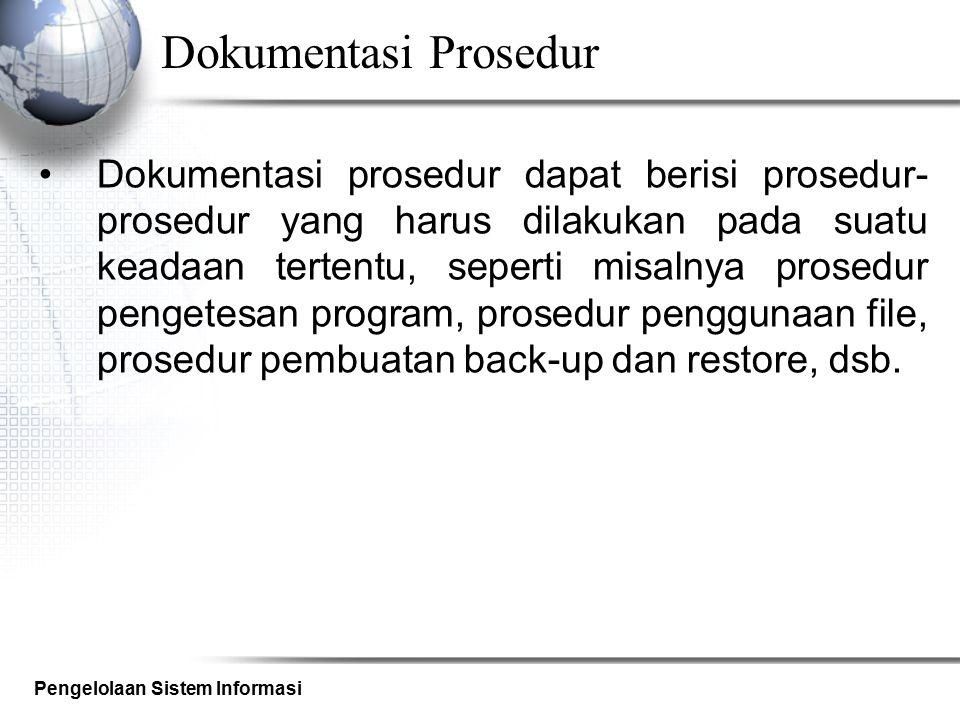 Pengelolaan Sistem Informasi Dokumentasi Prosedur Dokumentasi prosedur dapat berisi prosedur- prosedur yang harus dilakukan pada suatu keadaan tertent
