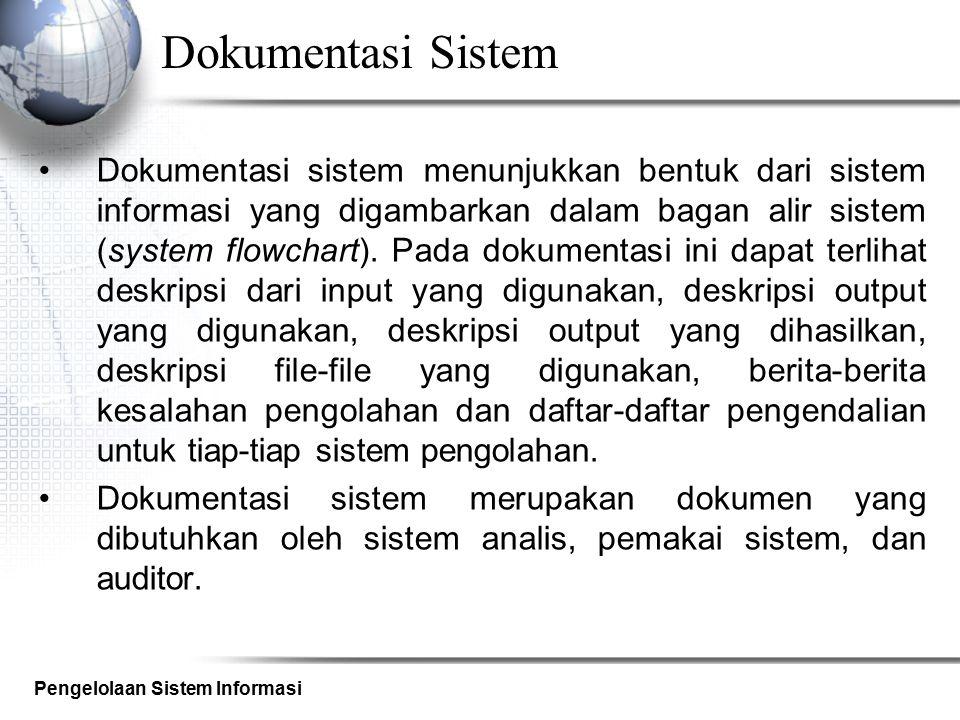Pengelolaan Sistem Informasi Dokumentasi Program Dokumentasi program menggambarkan logika dari program dalam bentuk bagan alir program (program flowchart), tabel keputusan (decision table) dan bentuk pengendalian program.