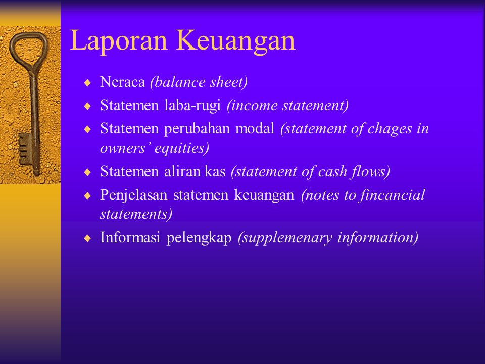  Neraca (balance sheet)  Statemen laba-rugi (income statement)  Statemen perubahan modal (statement of chages in owners' equities)  Statemen alira