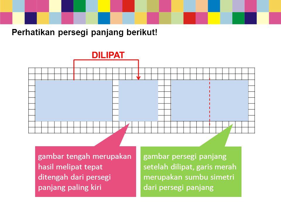 gambar tengah merupakan hasil melipat tepat ditengah dari persegi panjang paling kiri DILIPAT Perhatikan persegi panjang berikut! gambar persegi panja