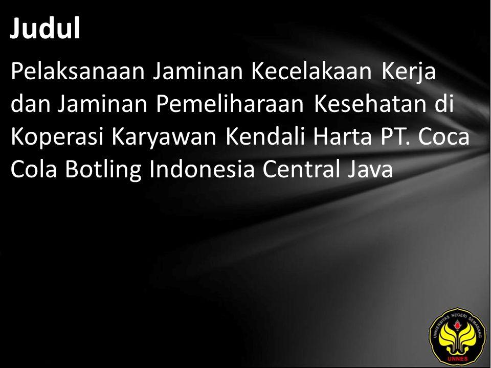 Judul Pelaksanaan Jaminan Kecelakaan Kerja dan Jaminan Pemeliharaan Kesehatan di Koperasi Karyawan Kendali Harta PT. Coca Cola Botling Indonesia Centr