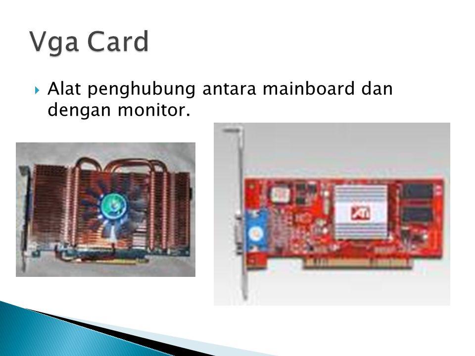  Alat penghubung antara mainboard dan dengan monitor.