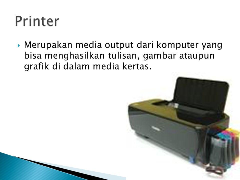  Merupakan media output dari komputer yang bisa menghasilkan tulisan, gambar ataupun grafik di dalam media kertas.