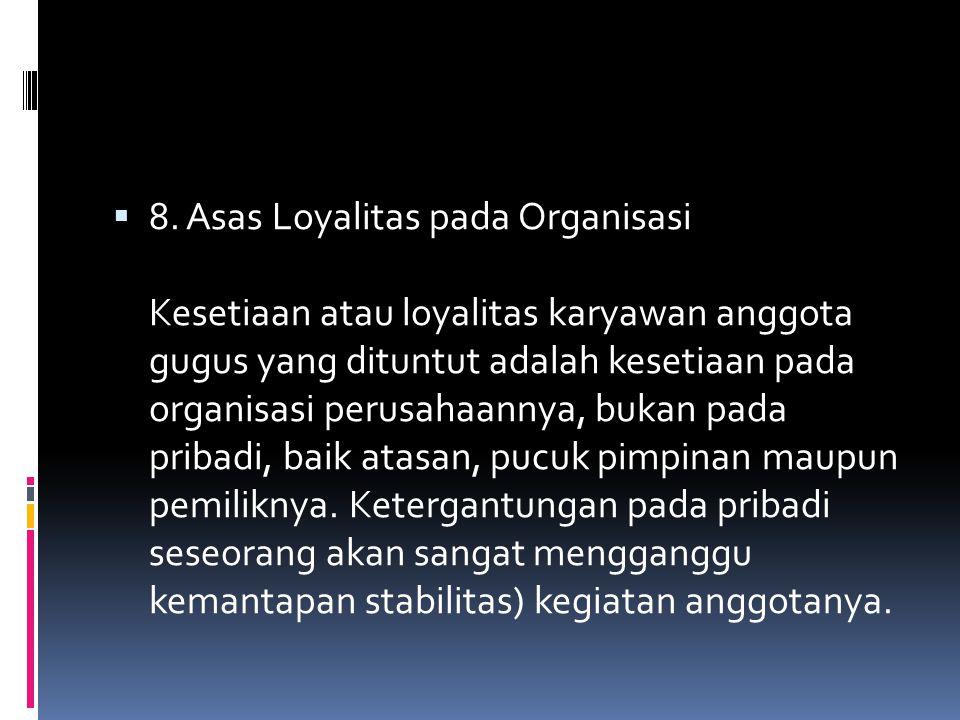  8. Asas Loyalitas pada Organisasi Kesetiaan atau loyalitas karyawan anggota gugus yang dituntut adalah kesetiaan pada organisasi perusahaannya, buka