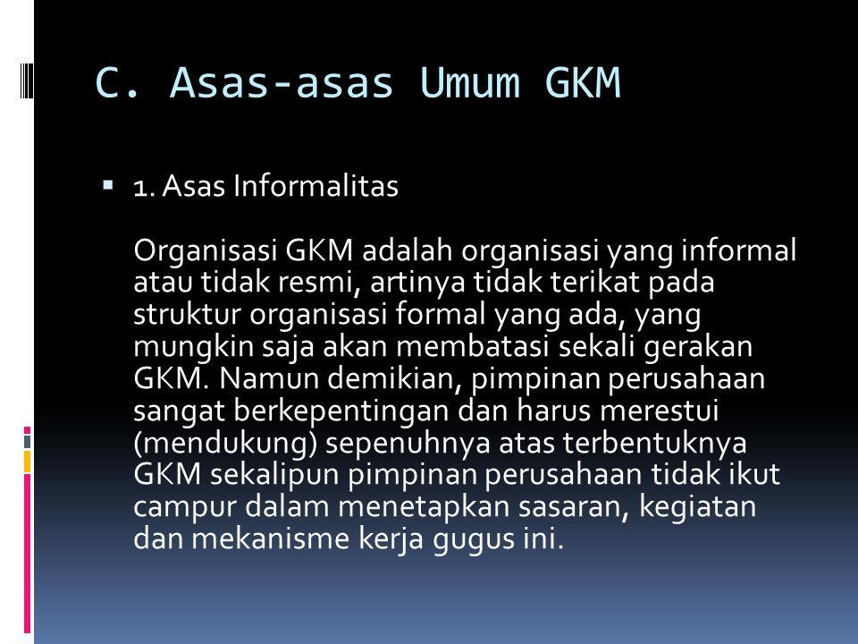 C. Asas-asas Umum GKM  1. Asas Informalitas Organisasi GKM adalah organisasi yang informal atau tidak resmi, artinya tidak terikat pada struktur orga