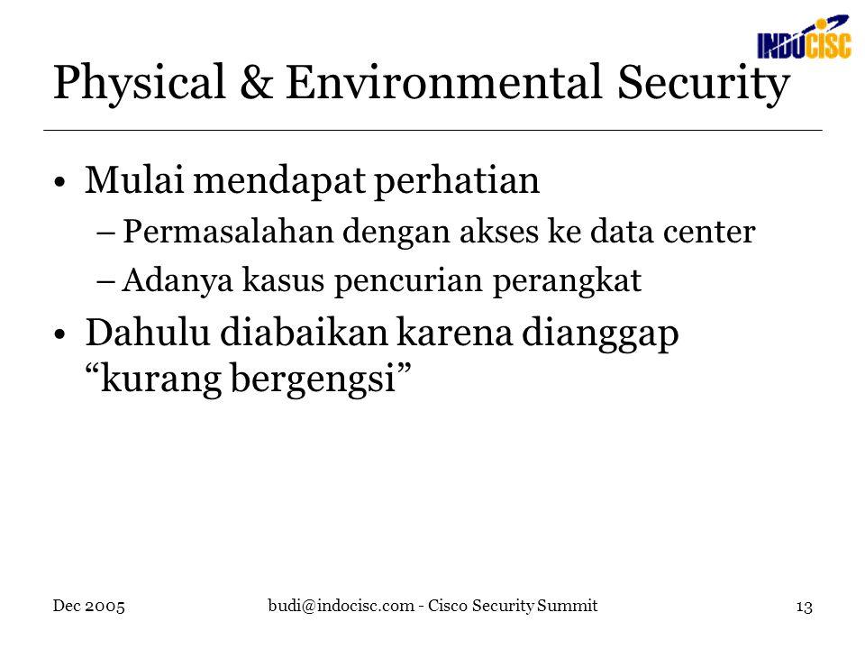 Dec 2005budi@indocisc.com - Cisco Security Summit13 Physical & Environmental Security Mulai mendapat perhatian –Permasalahan dengan akses ke data center –Adanya kasus pencurian perangkat Dahulu diabaikan karena dianggap kurang bergengsi