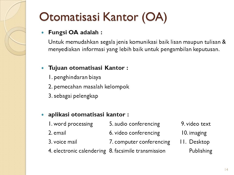 Otomatisasi Kantor (OA) Fungsi OA adalah : Untuk memudahkan segala jenis komunikasi baik lisan maupun tulisan & menyediakan informasi yang lebih baik