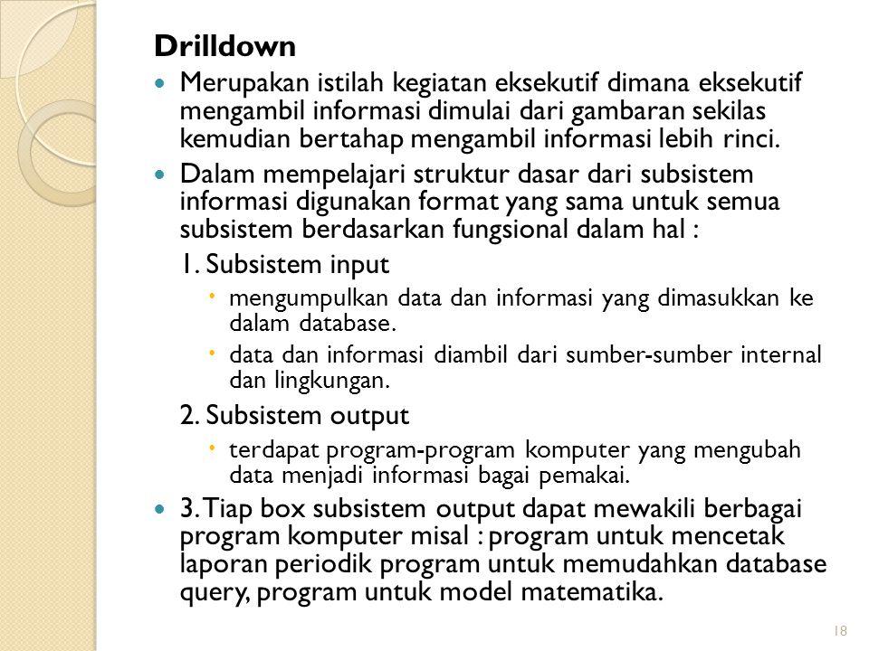 Drilldown Merupakan istilah kegiatan eksekutif dimana eksekutif mengambil informasi dimulai dari gambaran sekilas kemudian bertahap mengambil informas