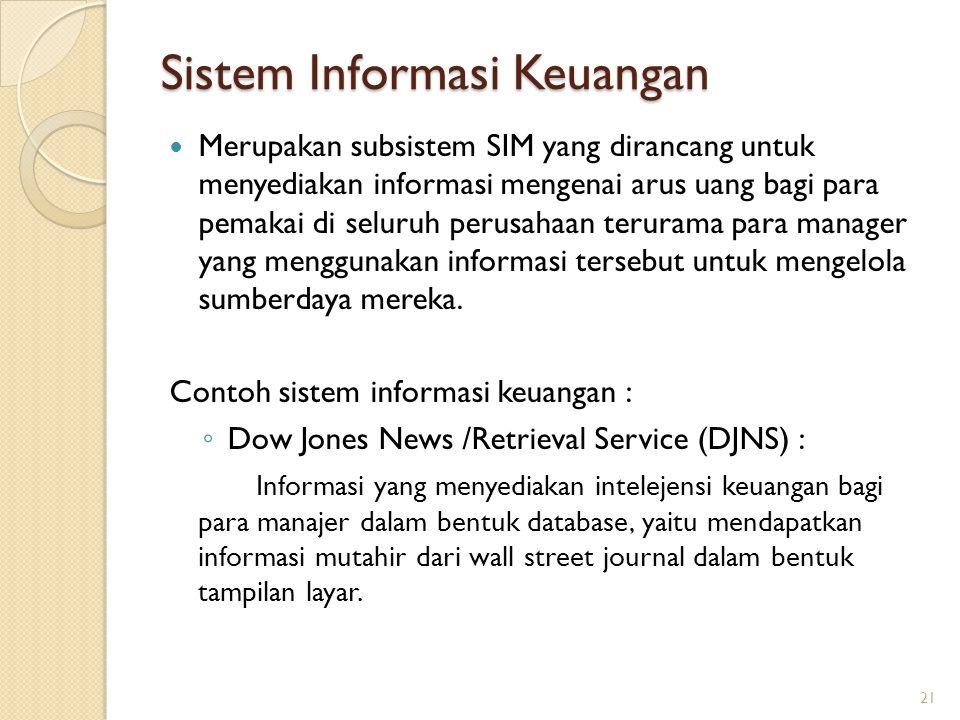 Sistem Informasi Keuangan Merupakan subsistem SIM yang dirancang untuk menyediakan informasi mengenai arus uang bagi para pemakai di seluruh perusahaa