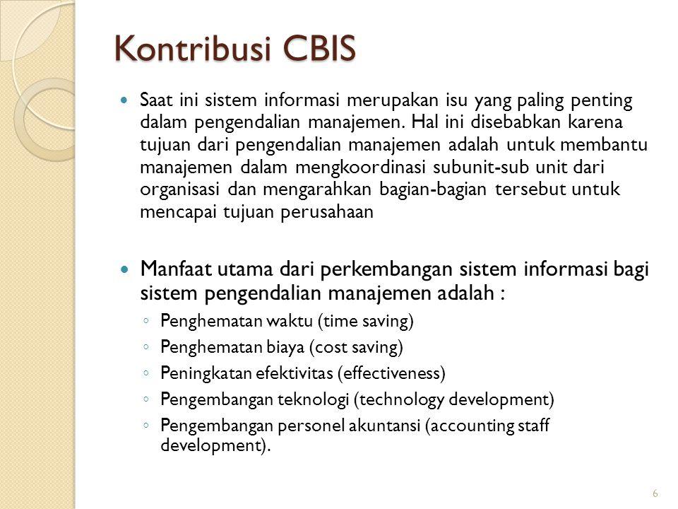 Kontribusi CBIS Saat ini sistem informasi merupakan isu yang paling penting dalam pengendalian manajemen. Hal ini disebabkan karena tujuan dari pengen