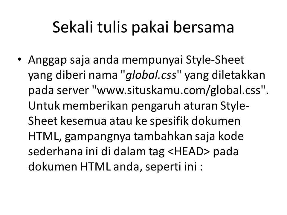 Anggap saja anda mempunyai Style-Sheet yang diberi nama global.css yang diletakkan pada server www.situskamu.com/global.css .