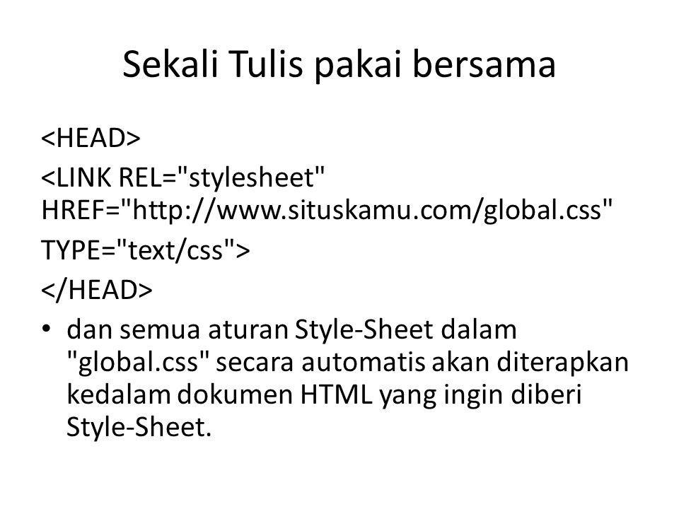 <LINK REL= stylesheet HREF= http://www.situskamu.com/global.css TYPE= text/css > dan semua aturan Style-Sheet dalam global.css secara automatis akan diterapkan kedalam dokumen HTML yang ingin diberi Style-Sheet.