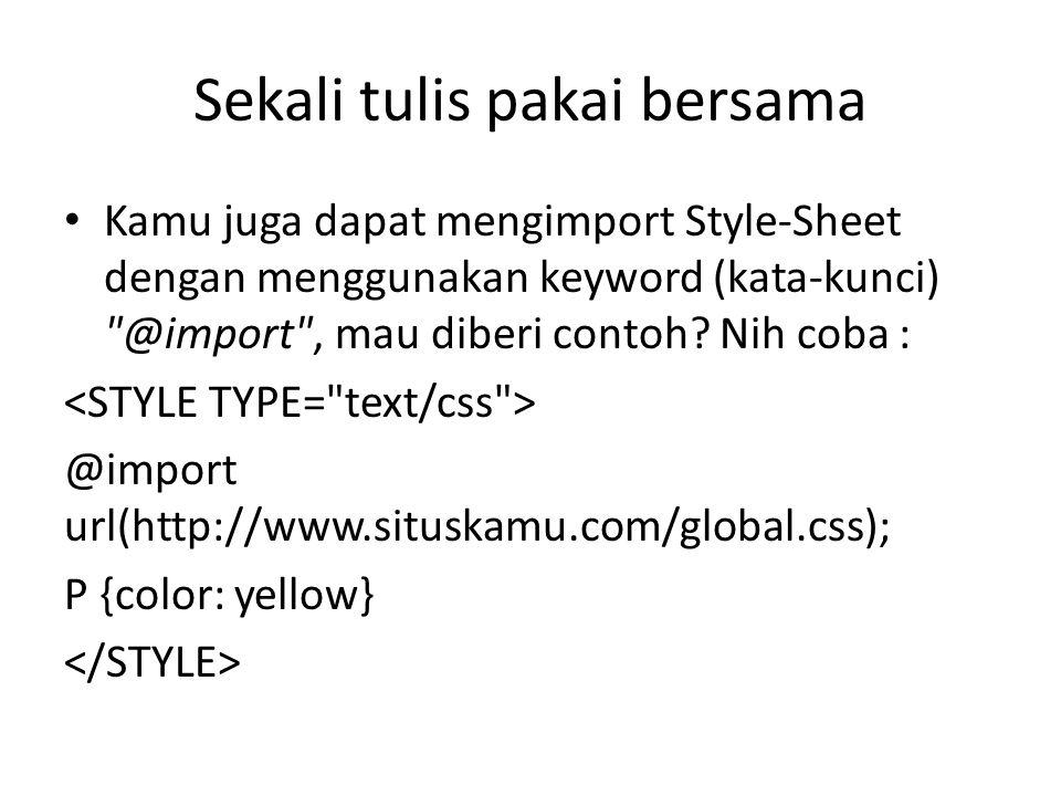 Kamu juga dapat mengimport Style-Sheet dengan menggunakan keyword (kata-kunci) @import , mau diberi contoh.