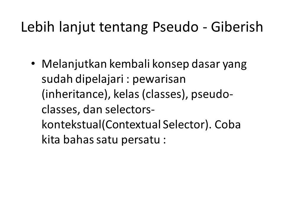 Melanjutkan kembali konsep dasar yang sudah dipelajari : pewarisan (inheritance), kelas (classes), pseudo- classes, dan selectors- kontekstual(Contextual Selector).