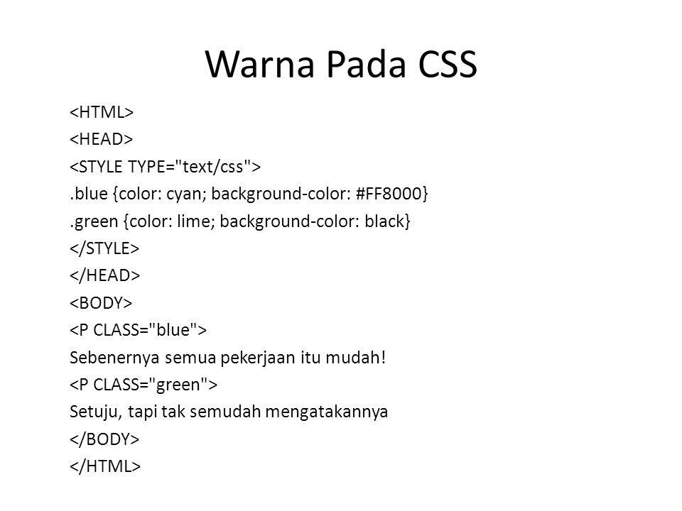 .blue {color: cyan; background-color: #FF8000}.green {color: lime; background-color: black} Sebenernya semua pekerjaan itu mudah.