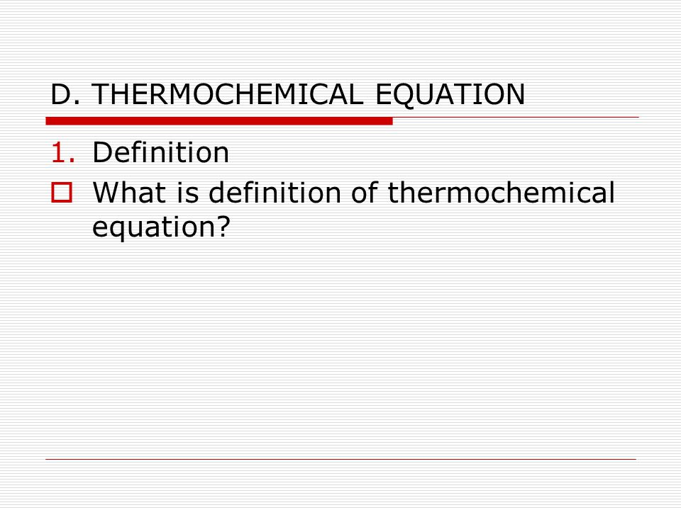 D. THERMOCHEMICAL EQUATION 1.Definition  What is definition of thermochemical equation?