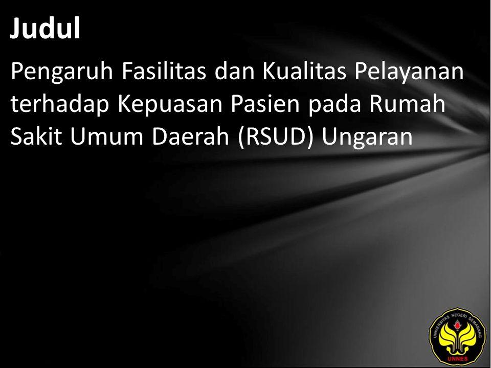 Judul Pengaruh Fasilitas dan Kualitas Pelayanan terhadap Kepuasan Pasien pada Rumah Sakit Umum Daerah (RSUD) Ungaran