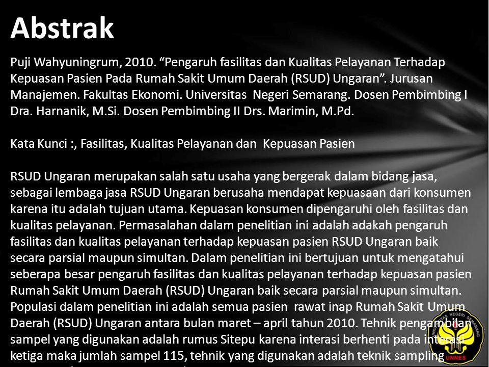 """Abstrak Puji Wahyuningrum, 2010. """"Pengaruh fasilitas dan Kualitas Pelayanan Terhadap Kepuasan Pasien Pada Rumah Sakit Umum Daerah (RSUD) Ungaran"""". Jur"""