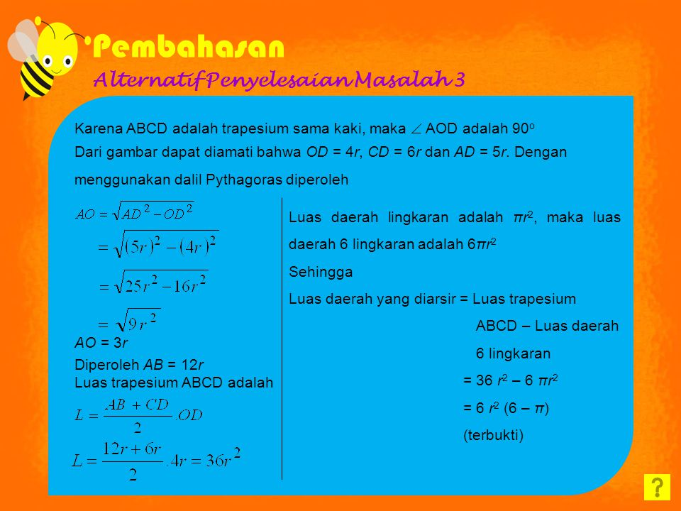 Alternatif Penyelesaian Masalah 3 Karena ABCD adalah trapesium sama kaki, maka  AOD adalah 90 o Dari gambar dapat diamati bahwa OD = 4r, CD = 6r dan AD = 5r.